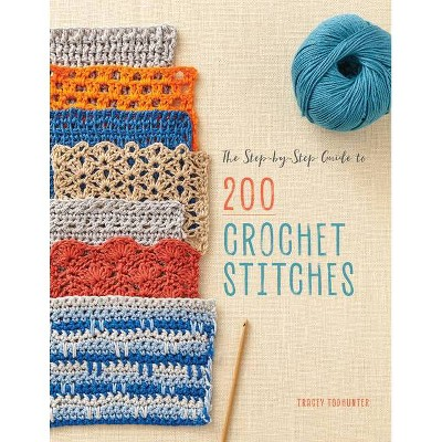 The Step-By-Step Guide to 200 Crochet Stitches - by  Tracey Todhunter (Paperback)