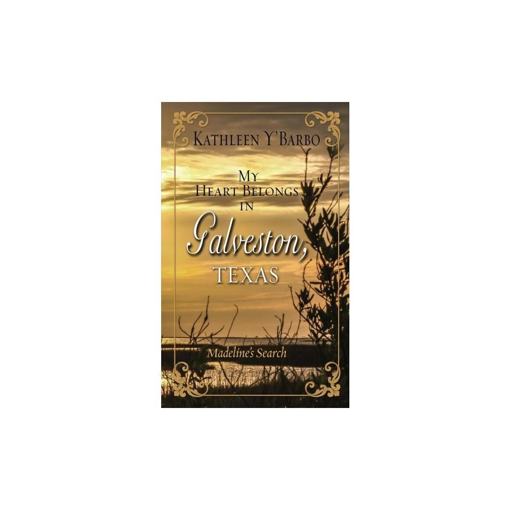 My Heart Belongs in Galveston, Texas : Madeline's Search - Lrg by Kathleen Y'Barbo (Hardcover)
