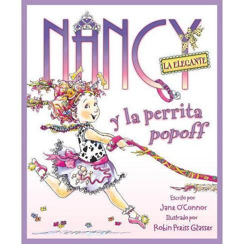 Nancy la Elegante y la perrita popoff / ( Nancy La Elegante / Fancy Nancy) (Translation) (Hardcover) by Jane O'Connor - image 1 of 1