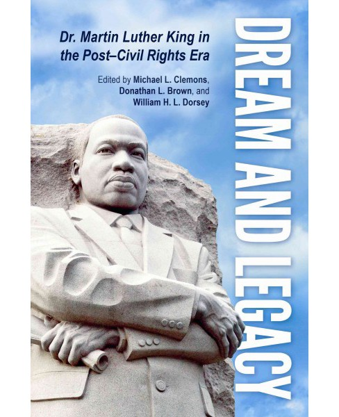 Dream and Legacy : Dr. Martin Luther King in the Post-Civil Rights Era -  (Hardcover) - image 1 of 1