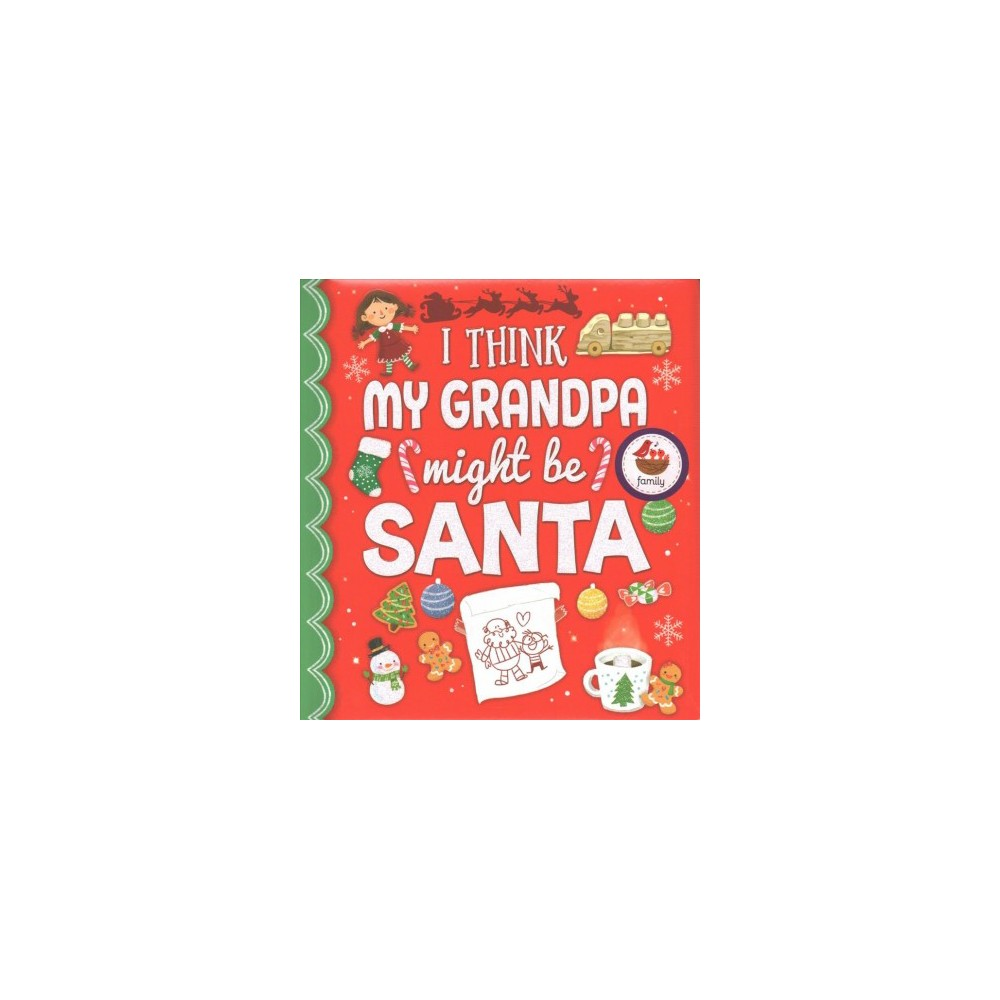 I Think My Grandpa Might Be Santa - by Holly Berry-byrd (Hardcover)
