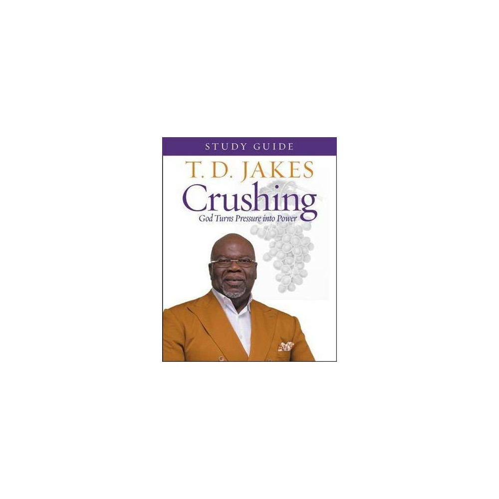 Crushing : God Turns Pressure into Power - Stg by T. D. Jakes (Paperback)