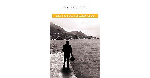 St. Lucia Island Club : A John Le Brun Novel (Paperback) (Brent Monahan) - image 1 of 1