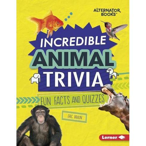 Incredible Animal Trivia - (Trivia Time! (Alternator Books (R) )) by  Eric Braun (Hardcover) - image 1 of 1