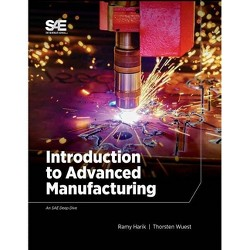 Introduction to Advanced Manufacturing - by  Ramy Harik & Thorsten Wuest (Paperback)