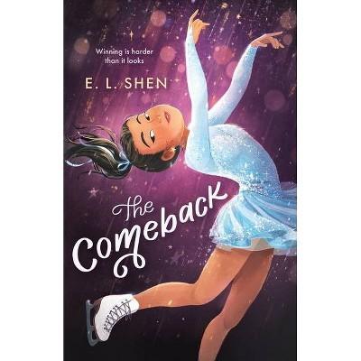 The Comeback - by  E L Shen (Hardcover)