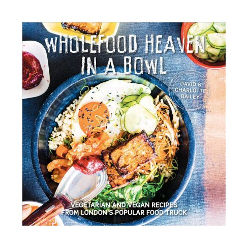 Wholefood Heaven In A Bowl Vegetarian And Vegan Recipes From