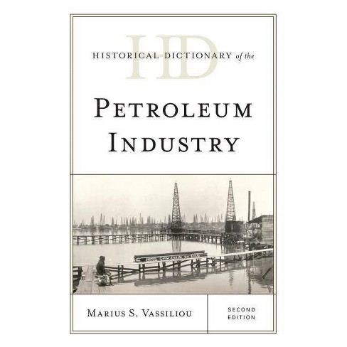 Historical Dictionary of the Petroleum Industry, Second Edition - 2 Edition by  Marius S Vassiliou - image 1 of 1