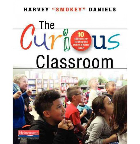 Curious Classroom : 10 Structures for Teaching With Student-directed Inquiry (Paperback) (Harvey - image 1 of 1