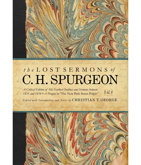 Lost Sermons of C. H. Spurgeon : His Earliest Outlines and Sermons Between 1851 and 1854 (Critical) - image 1 of 1