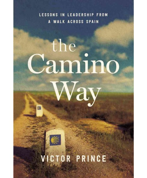 Camino Way : Lessons in Leadership from a Walk Across Spain -  by Victor Prince (Hardcover) - image 1 of 1