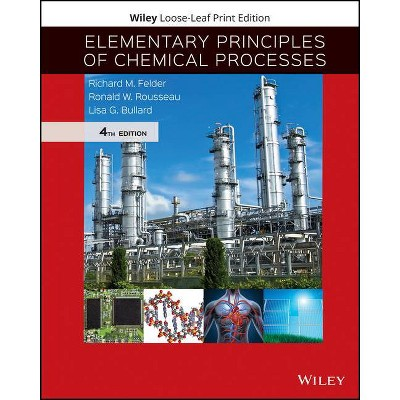 Elementary Principles of Chemical Processes - 4th Edition by  Richard M Felder & Ronald W Rousseau & Lisa G Bullard (Loose-Leaf)