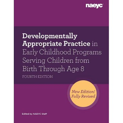 Developmentally Appropriate Practice in Early Childhood Programs Serving Children from Birth Through Age 8, Fourth Edition (Fully Revised and