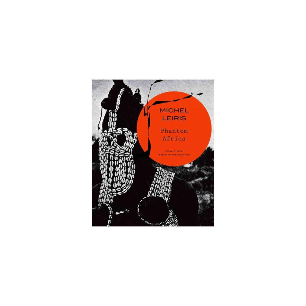 Phantom Africa - (The Africa List) by Michel Leiris (Hardcover)