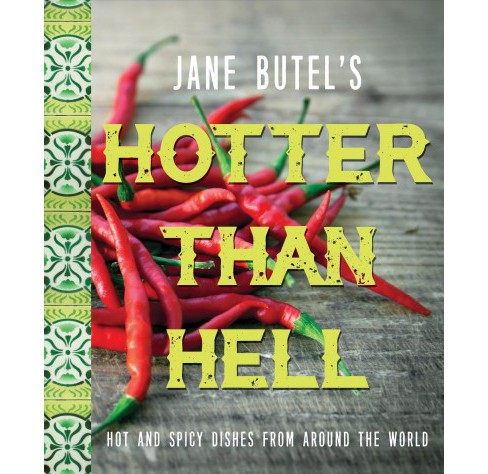 Jane Butel's Hotter Than Hell Cookbook : Hot and Spicy Dishes from Around the World (Hardcover) - image 1 of 1