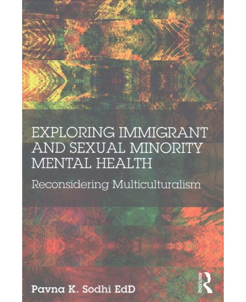 Exploring Immigrant and Sexual Minority Mental Health : Reconsidering Multiculturalism (Paperback) - image 1 of 1