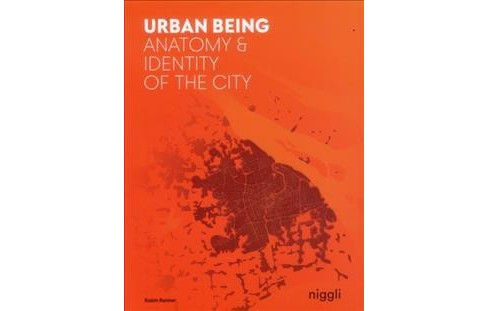 Urban Being : Anatomy & Identity of the City -  Bilingual by Robin Renner (Paperback) - image 1 of 1