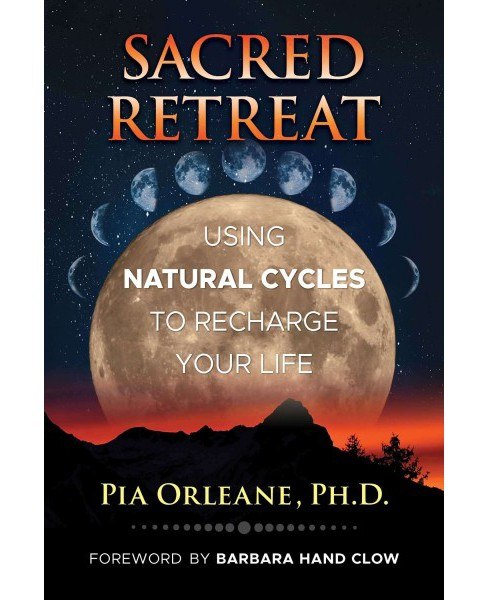 Sacred Retreat : Using Natural Cycles to Recharge Your Life (Paperback) (Ph.D. Pia Orleane) - image 1 of 1