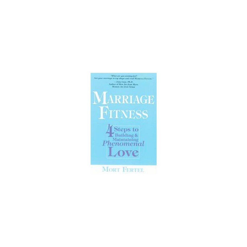 Marriage Fitness : 4 Steps to Building & Maintaining Phenomenal Love (Paperback) (Mort Fertel)