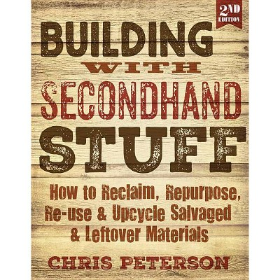 Building with Secondhand Stuff, 2nd Edition - by  Chris Peterson (Paperback)