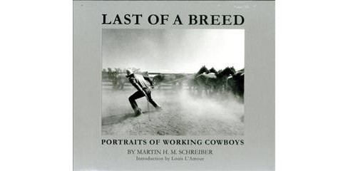 Last of a Breed : Portraits of Working Cowboys (Hardcover) (Louis L'Amour & Buck Ramsey) - image 1 of 1