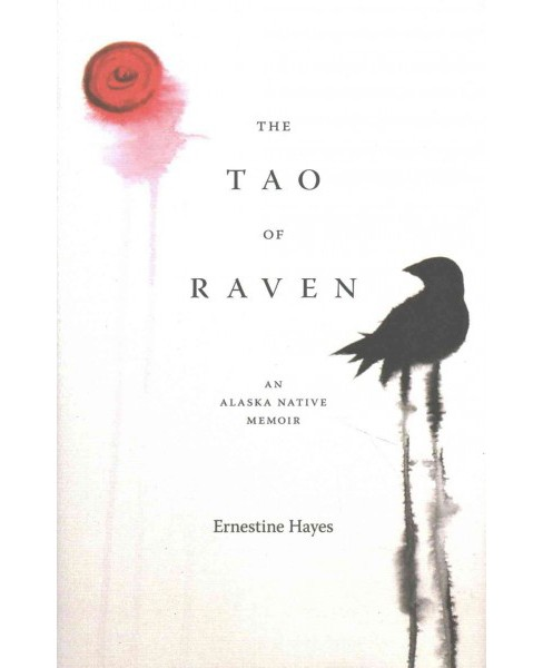 Tao of Raven : An Alaska Native Memoir (Hardcover) (Ernestine Hayes) - image 1 of 1