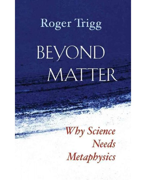 Beyond Matter : Why Science Needs Metaphysics (Hardcover) (Roger Trigg) - image 1 of 1