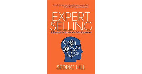Expert Selling : A Blueprint to Accelerate Sales Excellence (Paperback) (Sedric Hill) - image 1 of 1