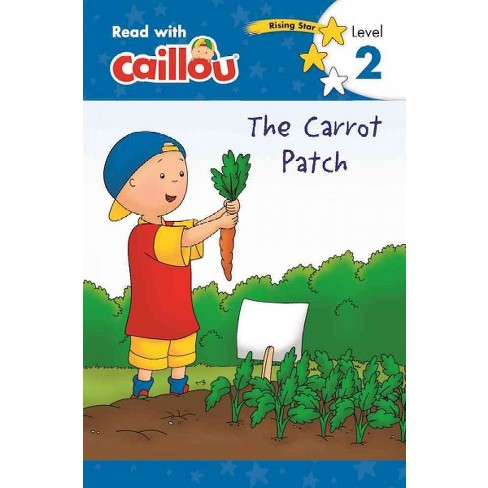 Caillou: The Carrot Patch - Read with Caillou, Level 2 - (Paperback) - image 1 of 1