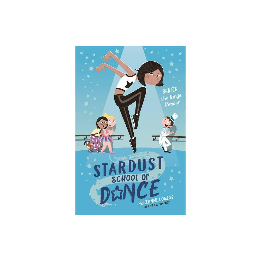 Bertie The Ninja Dancer Volume 1 Stardust School Of Dance By Zanni Louise Paperback