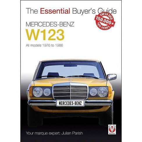 Mercedes-Benz W123 - (Essential Buyer's Guide) by  Julian Parish (Paperback) - image 1 of 1
