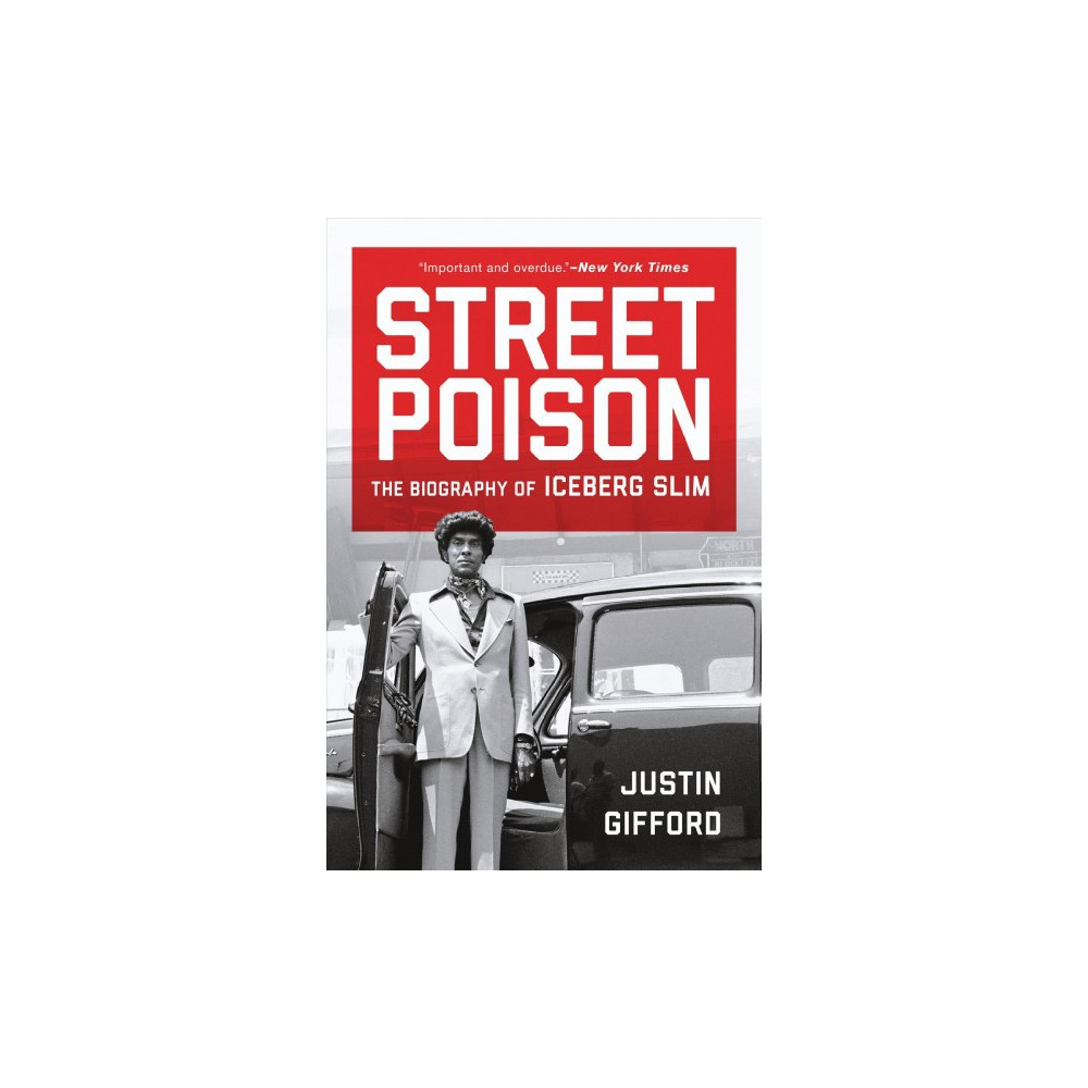 Street Poison : The Biography of Iceberg Slim - Reprint by Justin Gifford (Paperback)