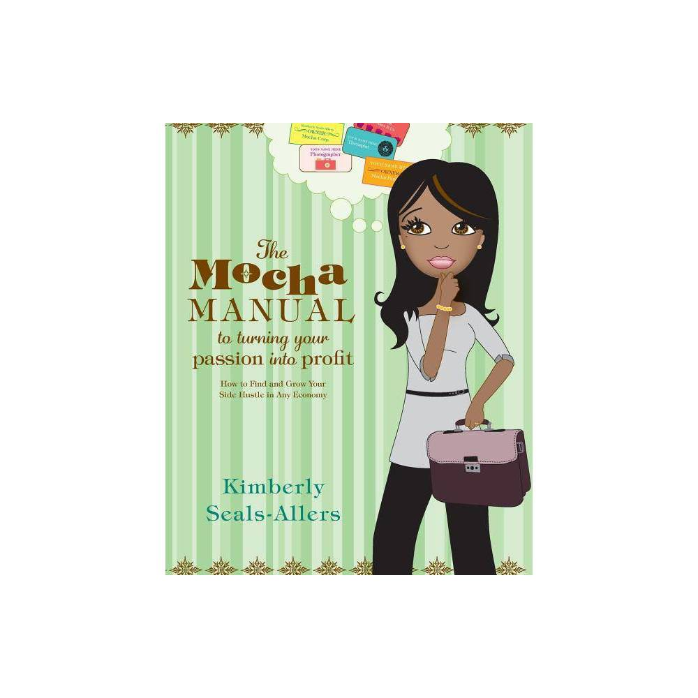 The Mocha Manual To Turning Your Passion Into Profit By Kimberly Seals Allers Paperback