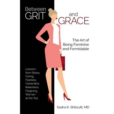 Between Grit and Grace - by  Sasha K Shillcutt (Paperback)