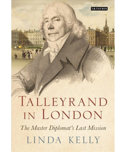 Talleyrand in London : The Master Diplomat's Last Mission (Hardcover) (Linda Kelly) - image 1 of 1
