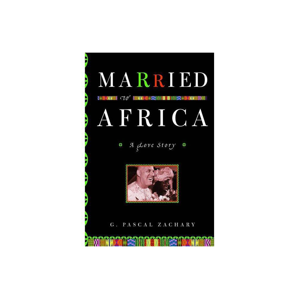Married To Africa By G Pascal Zachary Paperback