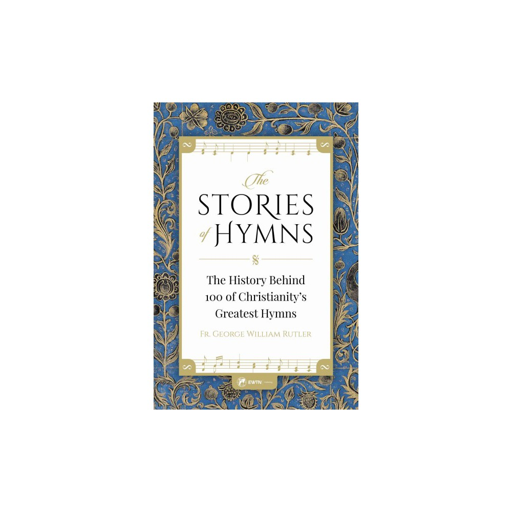 Stories of Hymns : The History Behind 100 of Christianity's Greatest Hymns (Paperback) (George
