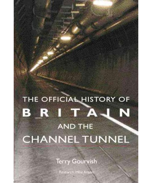 Official History of Britain and the Channel Tunnel (Reprint) (Paperback) (Terry Gourvish) - image 1 of 1