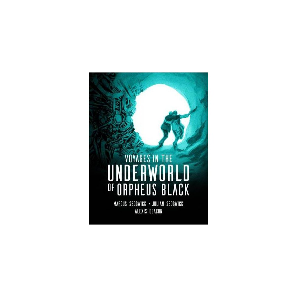 Voyages in the Underworld of Orpheus Black - by Marcus Sedgwick & Julian Sedgwick (Hardcover)