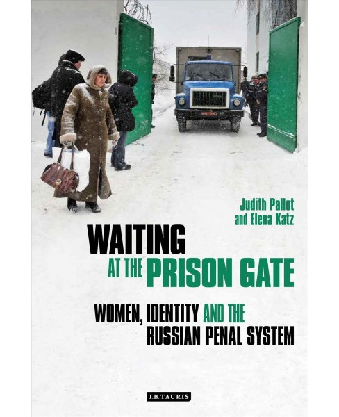Waiting at the Prison Gate : Women, Identity and the Russian Penal System (Hardcover) (Judith Pallott & - image 1 of 1