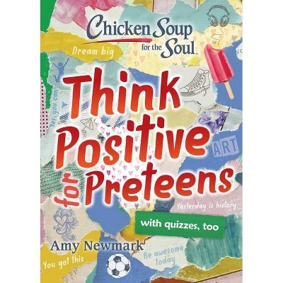 Chicken Soup for the Soul: Think Positive for Preteens - by Amy Newmark (Paperback)