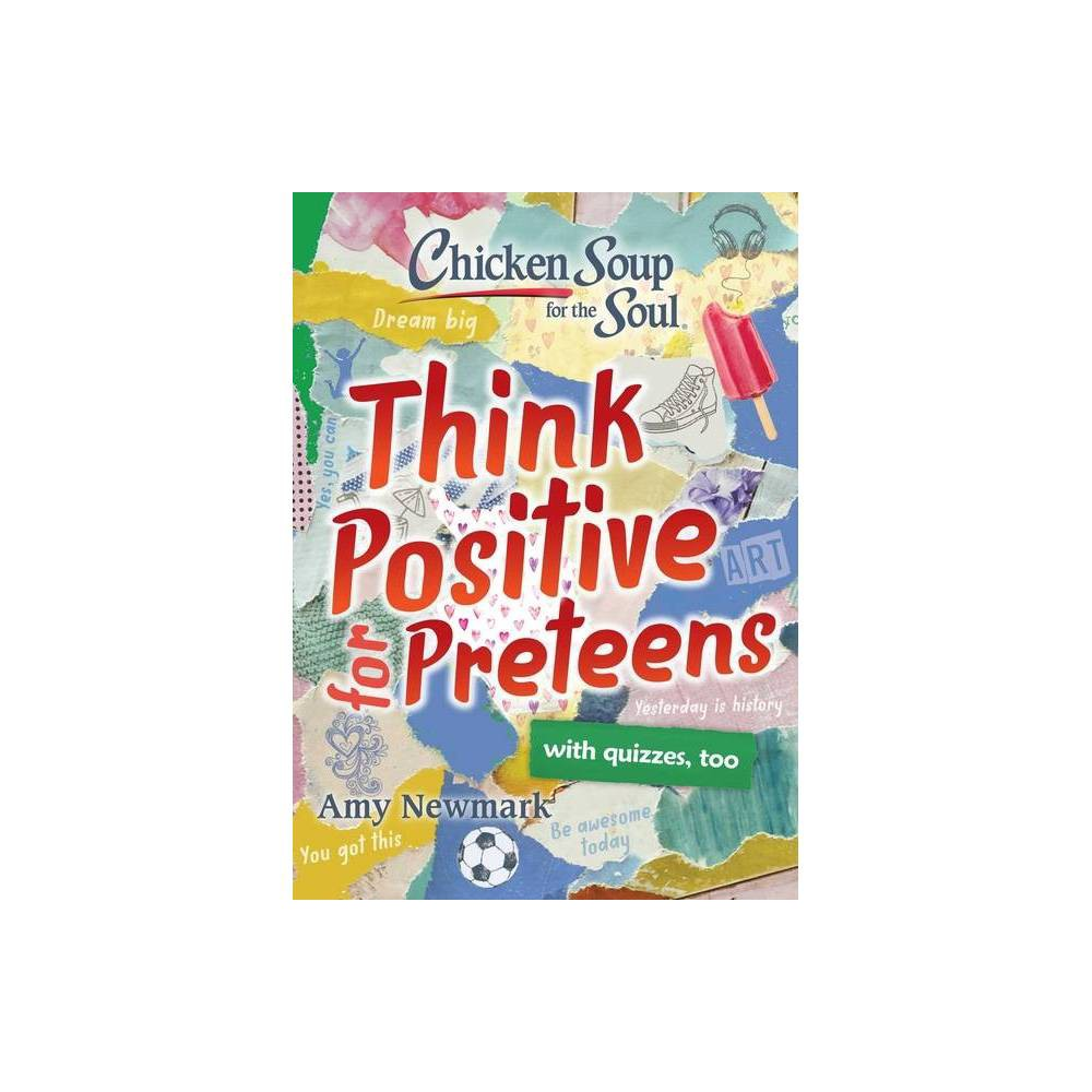 Chicken Soup For The Soul Think Positive For Preteens By Amy Newmark Paperback