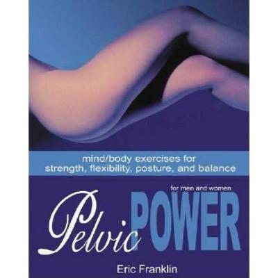 Pelvic Power - by  Eric Franklin (Paperback)