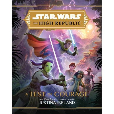 Star Wars the High Republic: A Test of Courage - by Justina Ireland (Hardcover)