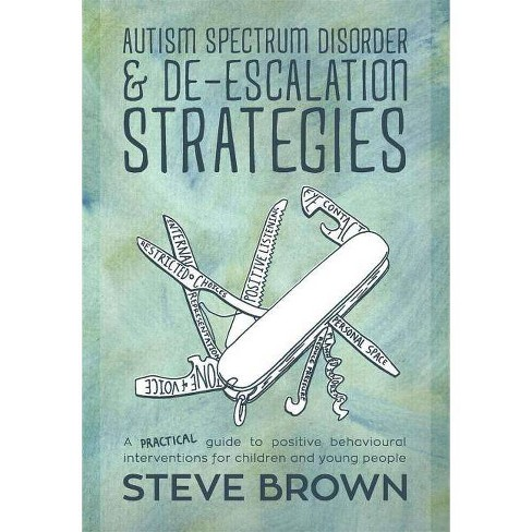 Autism Spectrum Disorder and De-Escalation Strategies - by  Steve Brown (Paperback) - image 1 of 1
