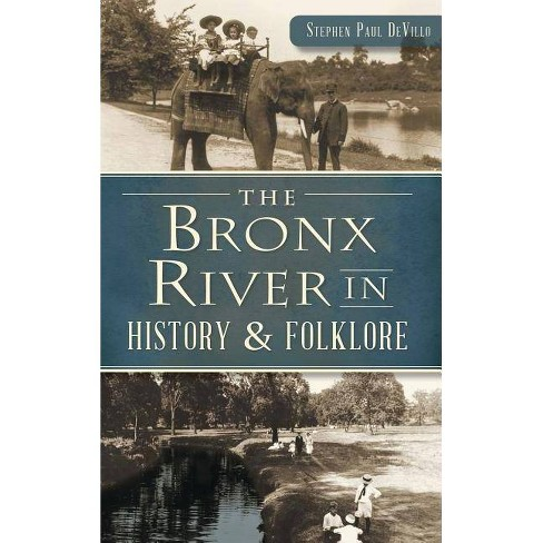 The Bronx River in History & Folklore - by  Stephen Paul Devillo (Hardcover) - image 1 of 1