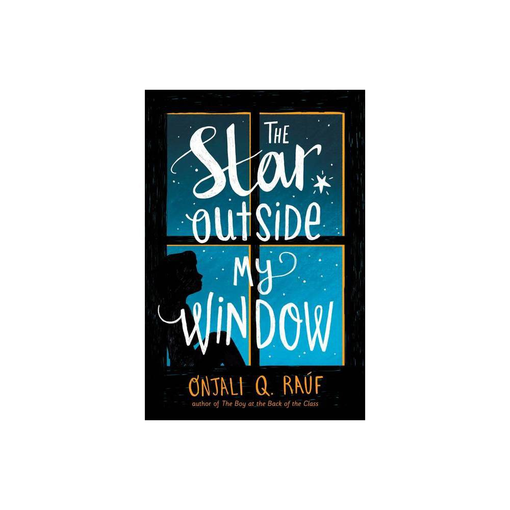 The Star Outside My Window By Onjali Q Ra F Hardcover