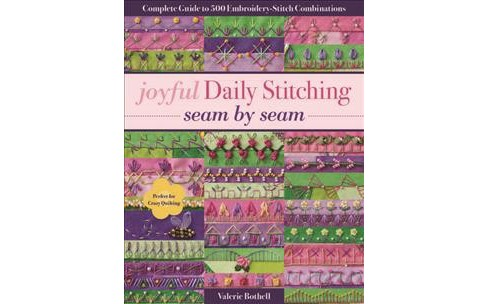 joyful Daily Stitching, seam by seam : Complete Guide to 500 Embroidery-Stitch Combinations, Perfect for - image 1 of 1