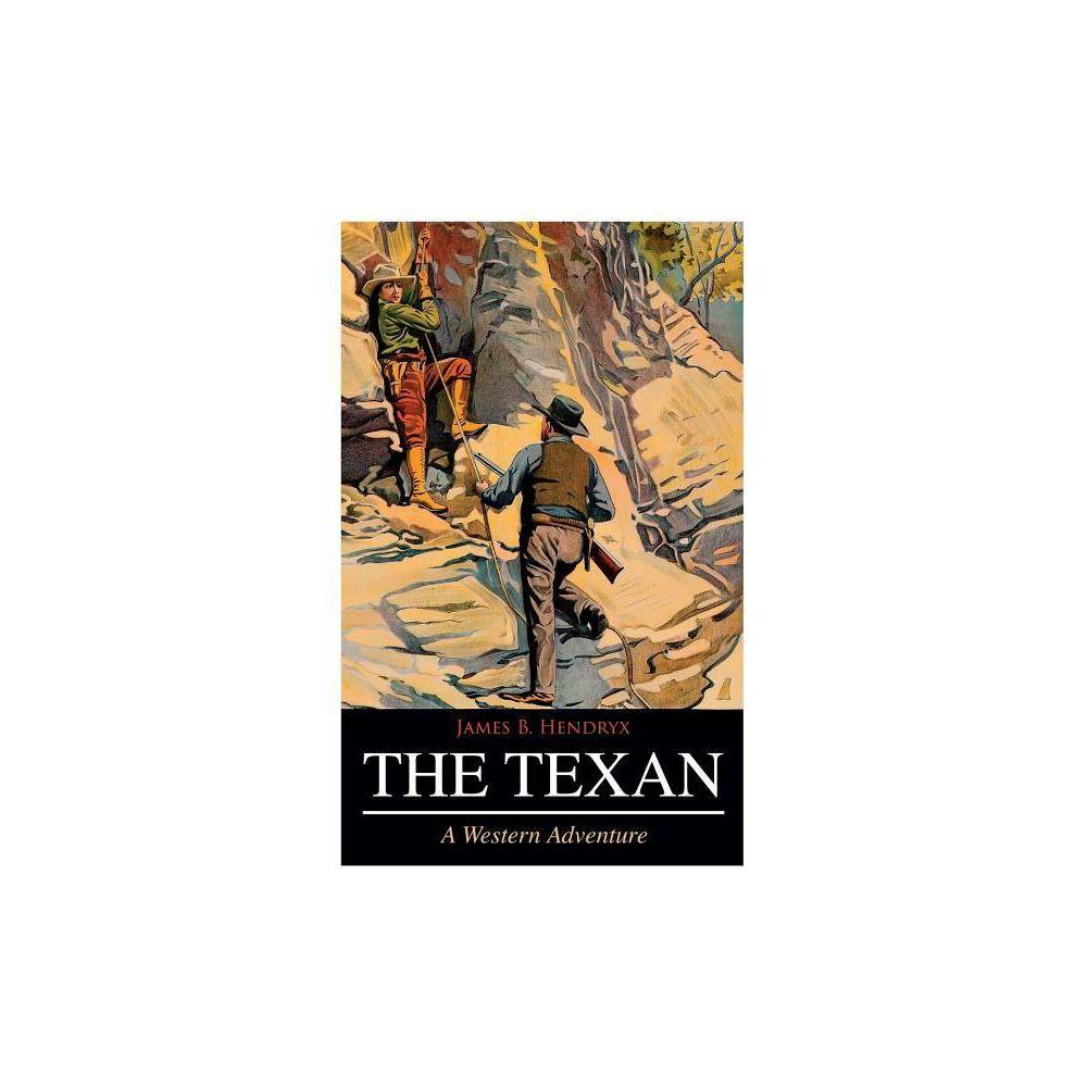 The Texan A Western Adventure By James B Hendryx Paperback