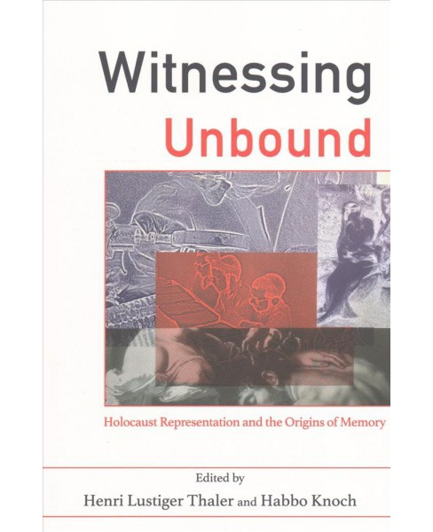 Witnessing Unbound : Holocaust Representation and the Origins of Memory -  (Paperback) - image 1 of 1